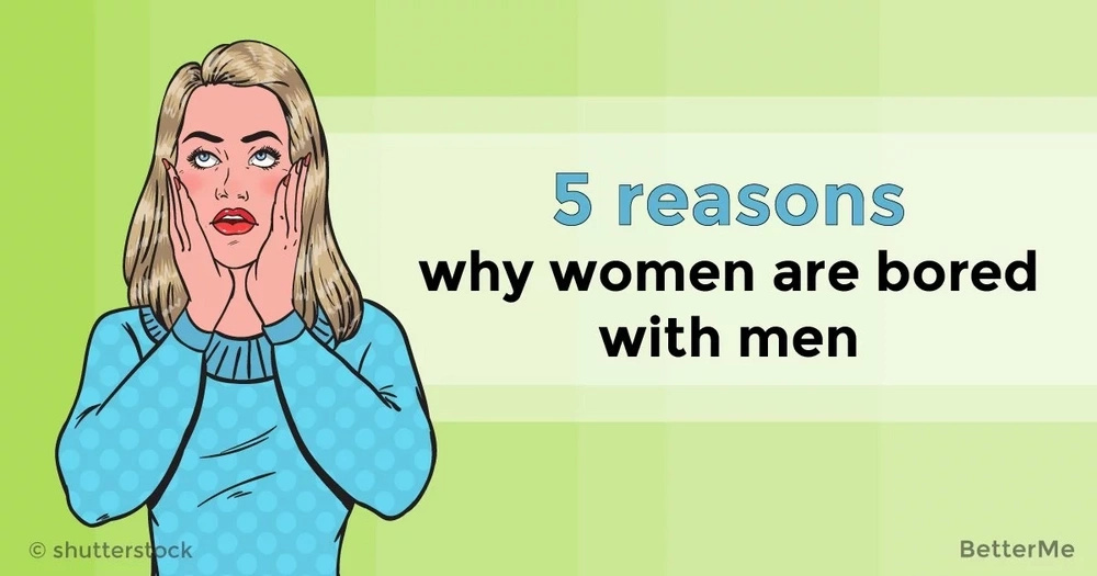 5 reasons why women are bored with men
