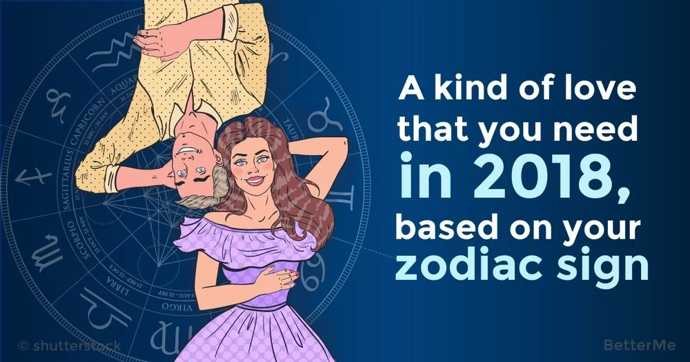 A kind of love that you need in 2018, based on your zodiac sign