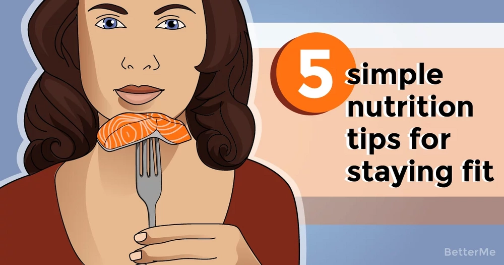 5 simple nutrition tips for staying fit