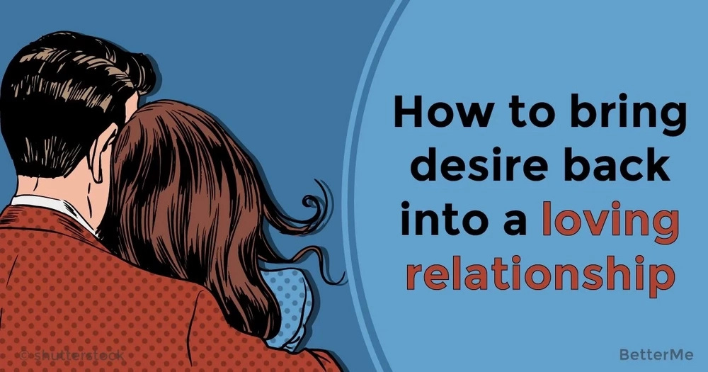 How to bring desire back into a loving relationship