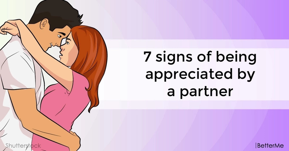 7 signs of being appreciated by a partner