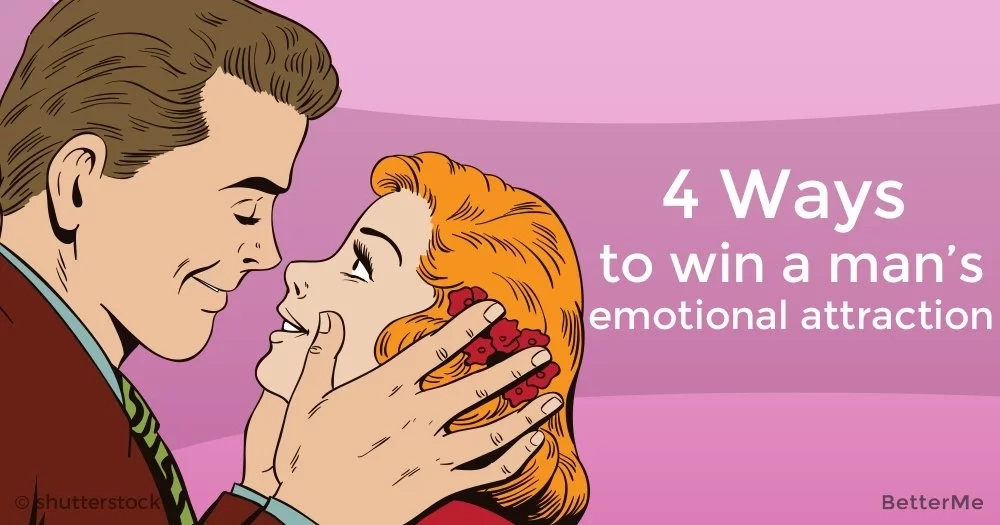 4 ways to win a man's emotional attraction