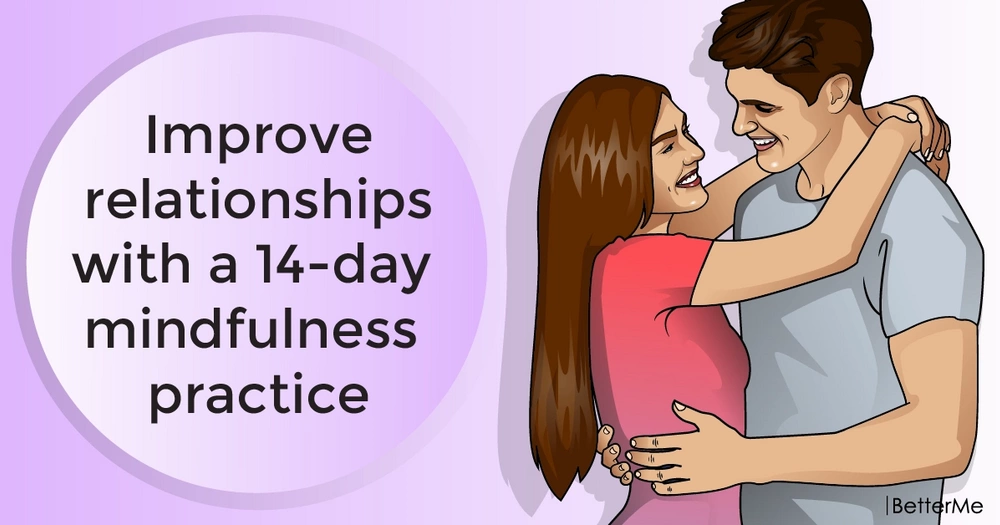 Improve relationships with a 14-day mindfulness practice