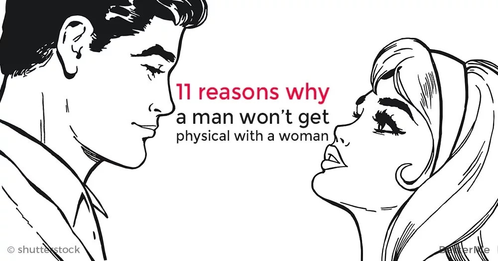 11 reasons why a man won't get physical with a woman