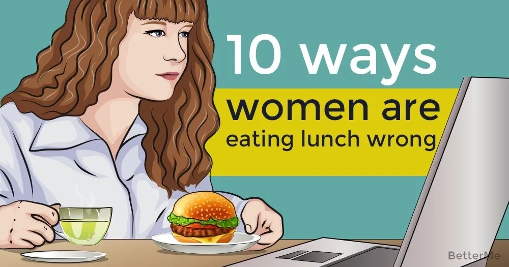 10 ways women are eating lunch wrong