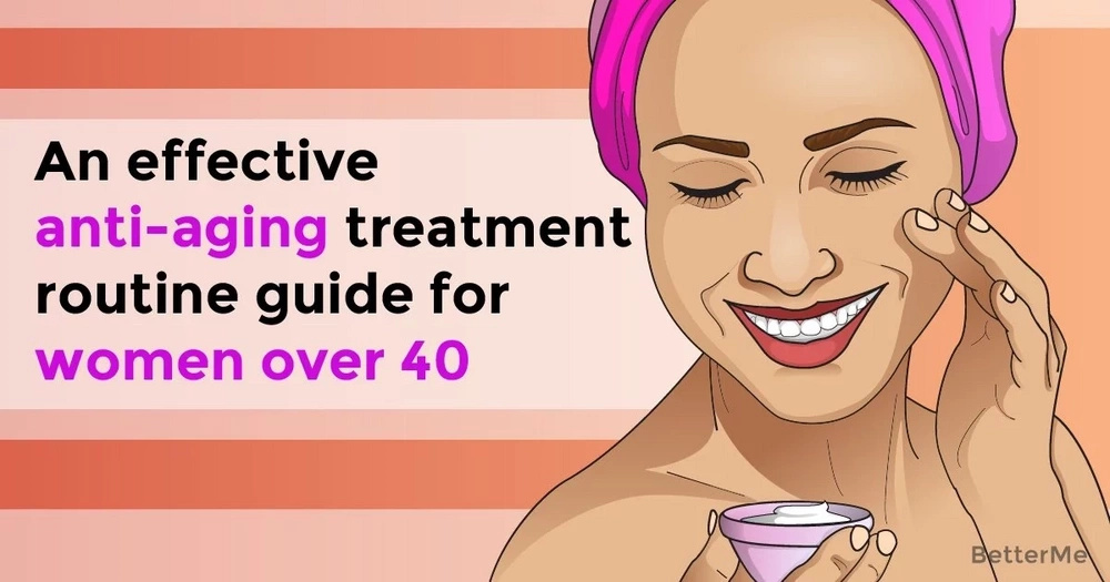 An effective anti-aging treatment routine guide for women over 40
