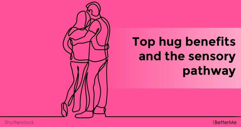Top hug benefits and the sensory pathway