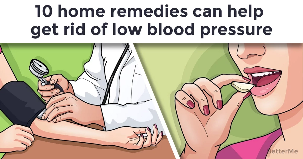 10 home remedies can help get rid of low blood pressure