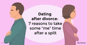 "Dating after divorce: 7 reasons to take some ""me"" time after a split"
