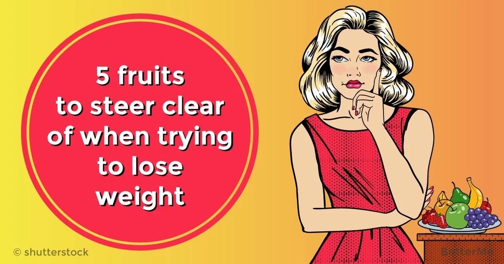 5 fruits to steer clear of when trying to lose weight