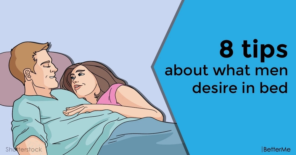 8 tips about what men desire in bed