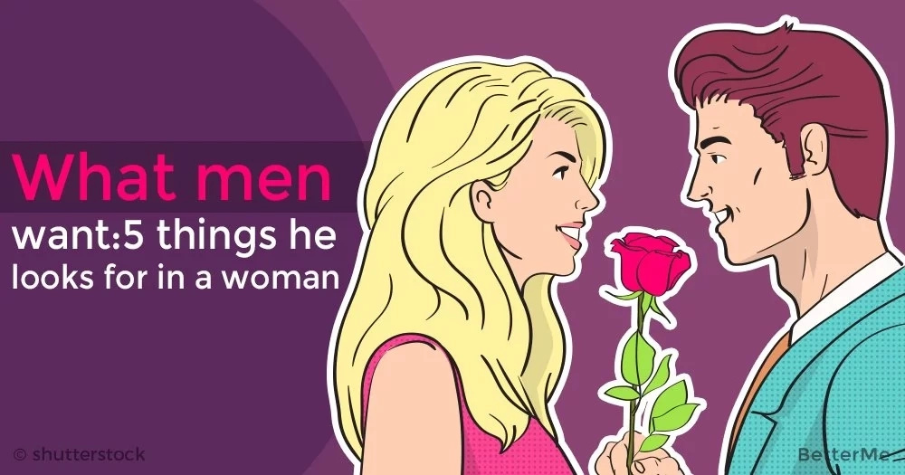 What men want: 5 things he looks for in a woman