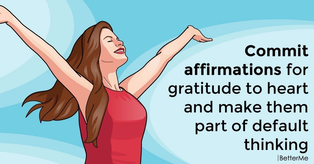 Commit affirmations for gratitude to heart and make them part of default thinking