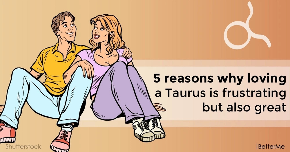 5 reasons why loving a Taurus is frustrating but also great