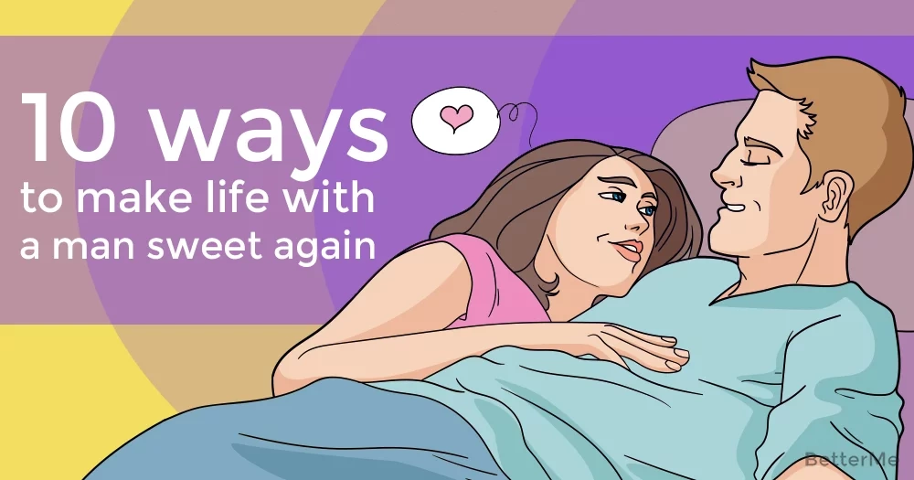 10 ways to make life with a man sweet again