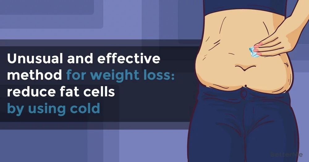 An unusual and effective method for weight loss: reduce fat cells by using cold