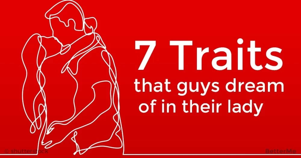 7 traits that guys dream of in their lady