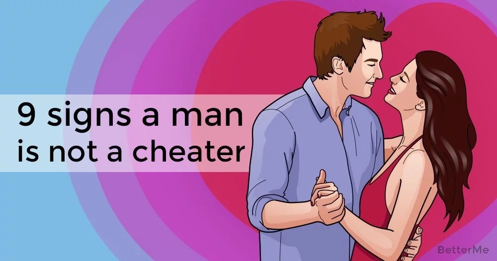 9 signs a man is not a cheater