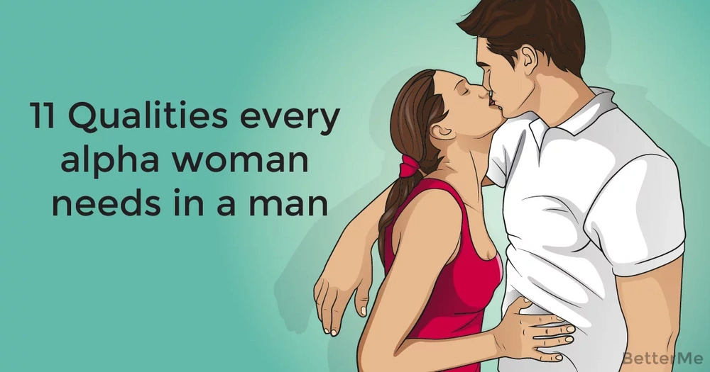 11 qualities every alpha woman needs in a man