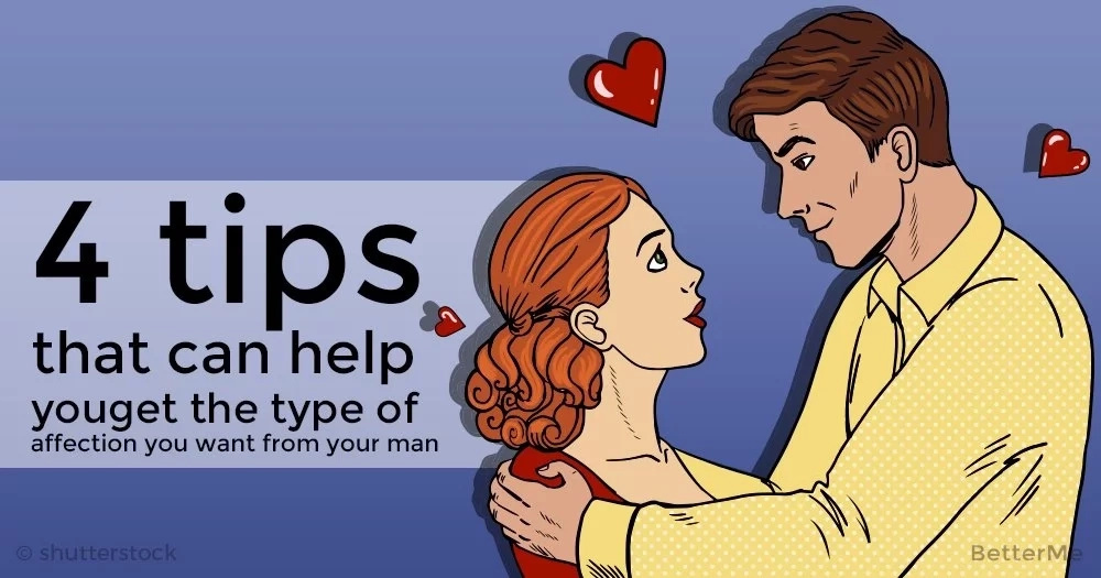 4 tips that can help you get the type of affection you want from your man