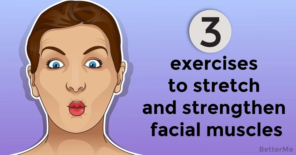 3 exercises to stretch and strengthen facial muscles