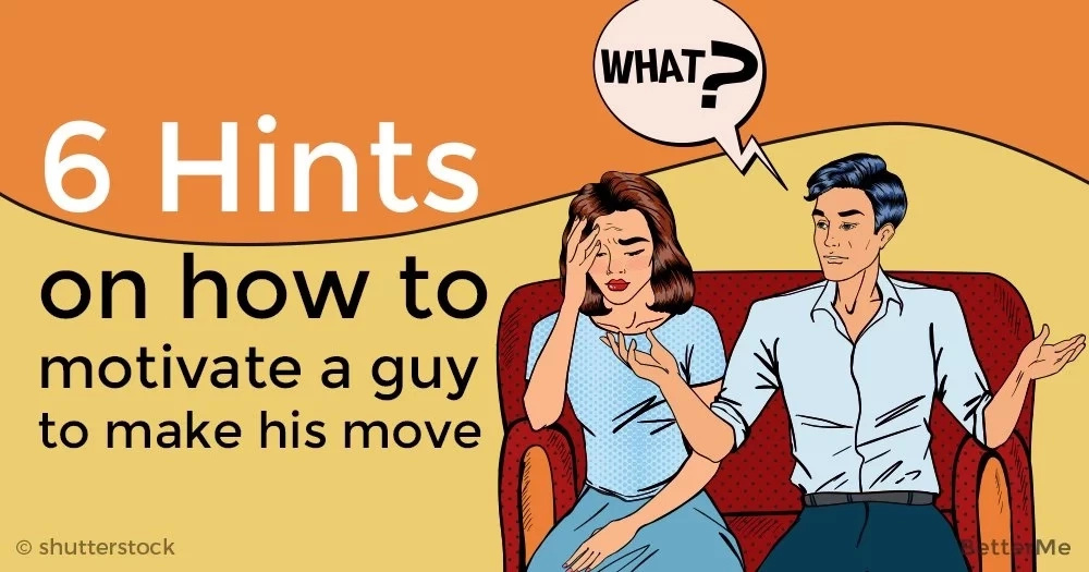 6 hints on how to motivate a guy to make his move