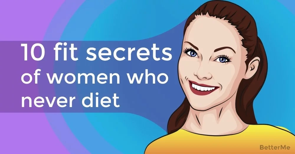 10 secrets to staying fit from women who never diet