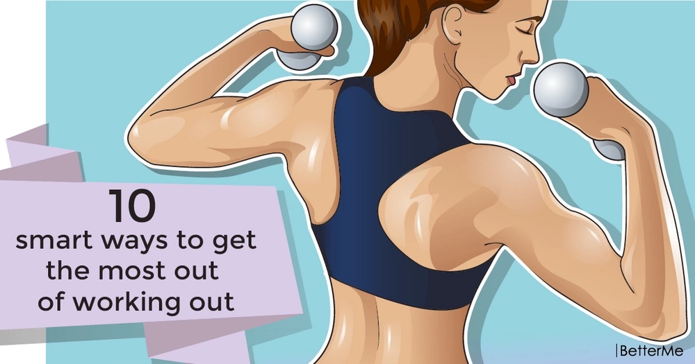 10 smart ways to get the most out of working out