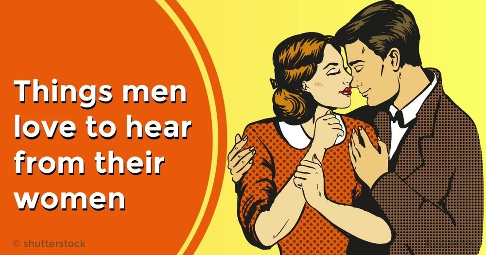 Things men love to hear from their women