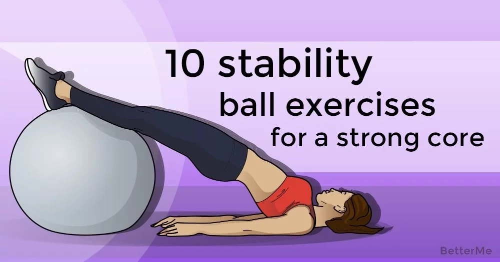 10 stability ball exercises for a strong core