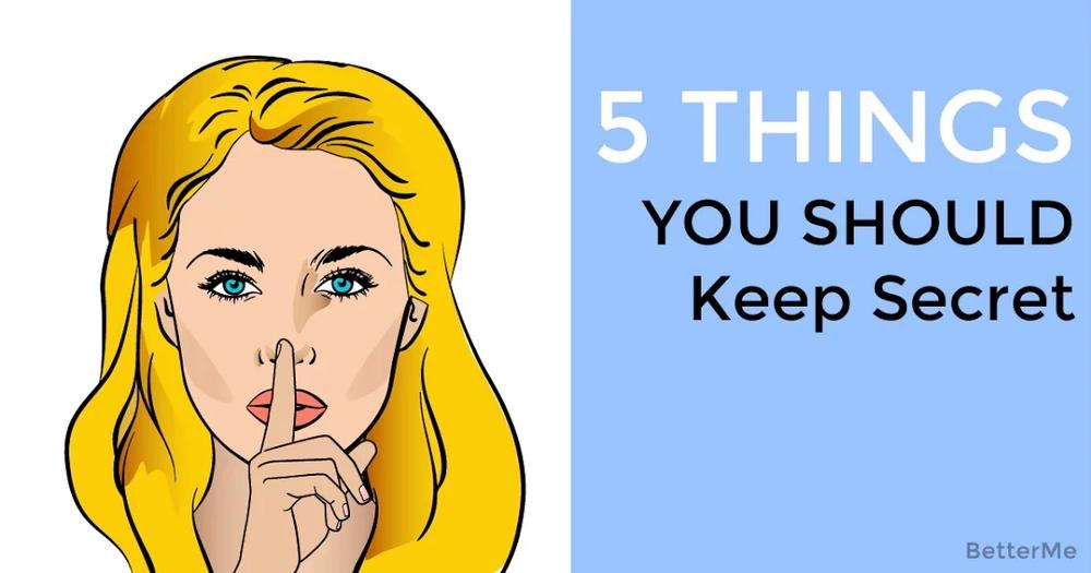 5 Things You Should Always Keep Secret
