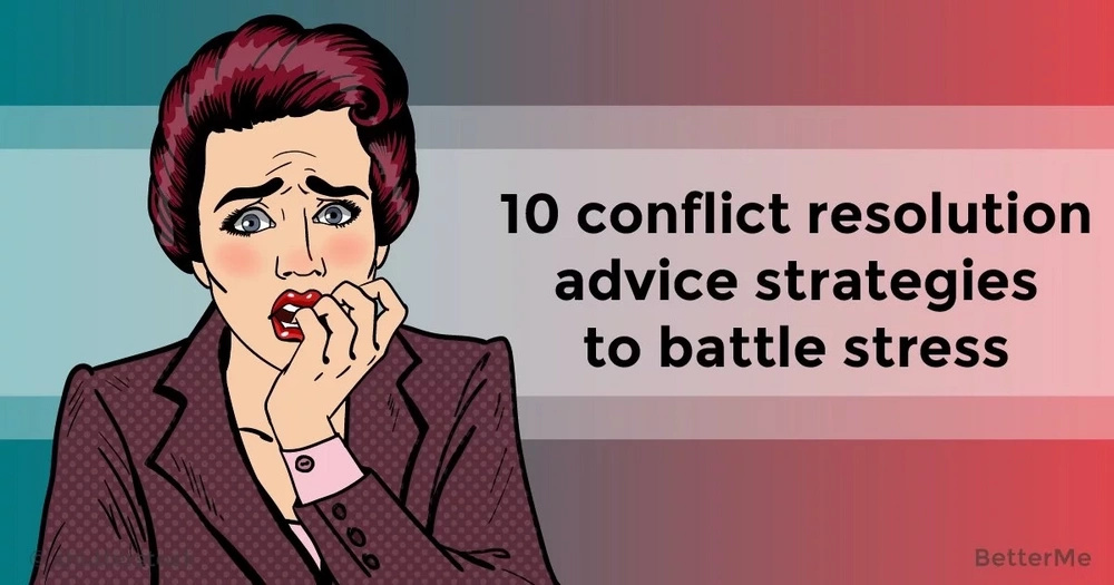 10 conflict resolution advice strategies to battle stress