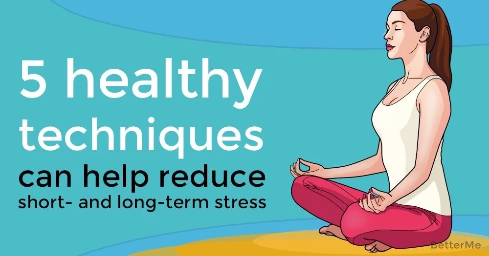5 healthy techniques can help reduce short- and long-term stress