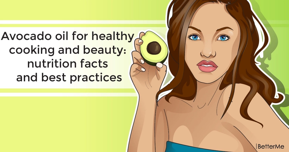 Avocado oil for healthy cooking and beauty: nutrition facts and best practices