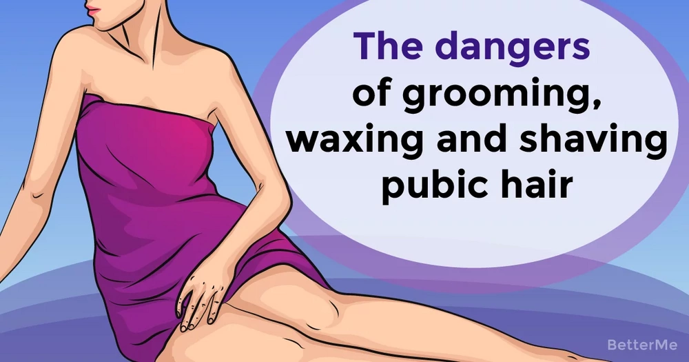 The dangers of grooming, waxing and shaving pubic hair