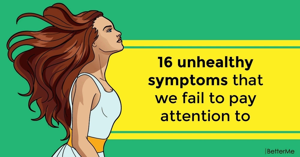 16 unhealthy symptoms that we fail to pay attention to