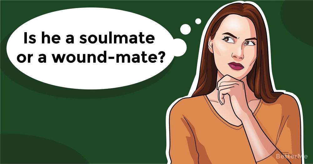 Is he a soulmate or a wound-mate?