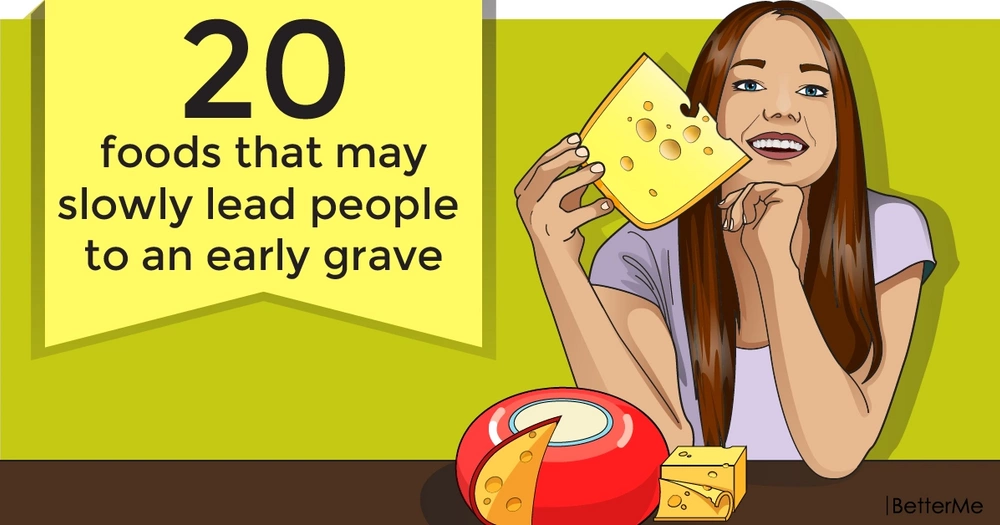 20 foods that may slowly lead people to an early grave