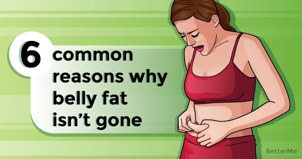 6 reasons why tummy fat is not gone