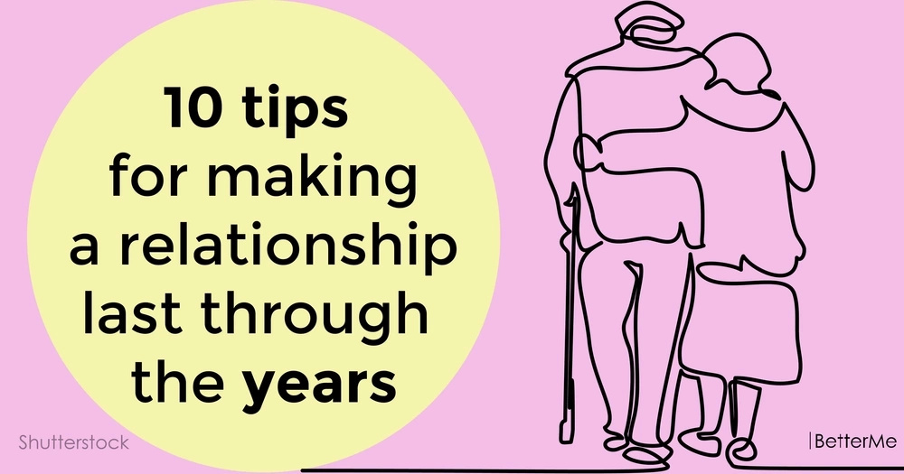 10 tips for making a relationship last through the years