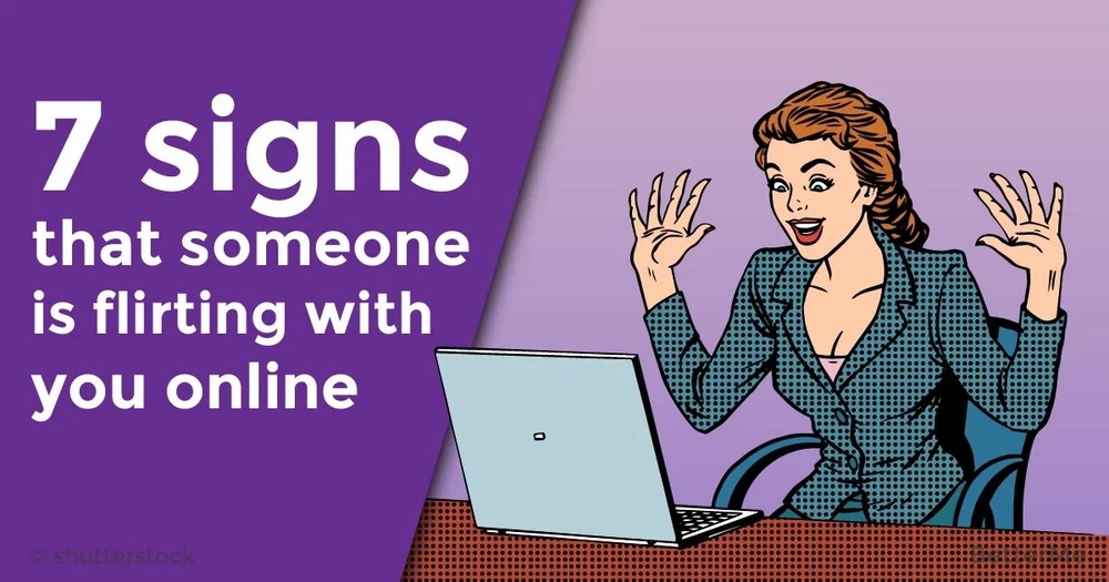 7 signs that someone is flirting with you online