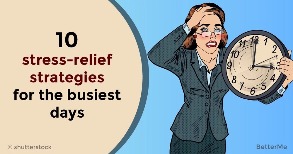 10 stress-relief strategies for the busiest days.