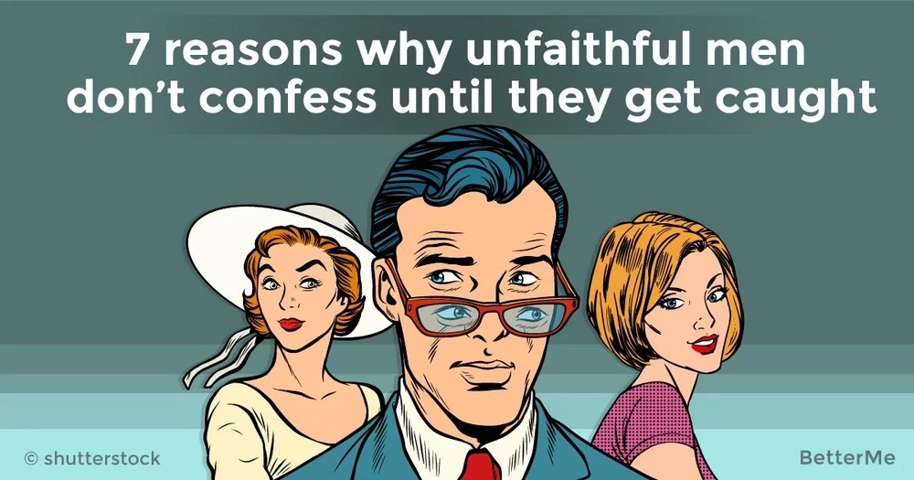 7 reasons why unfaithful men don't confess until they get caught