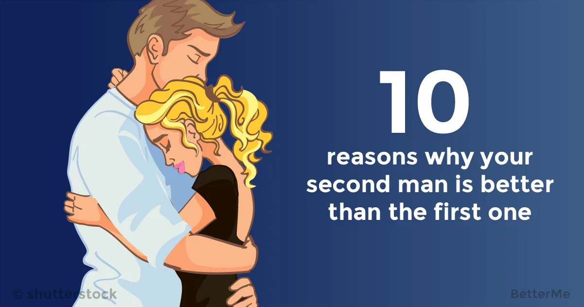 10 reasons why your second man is better than the first one