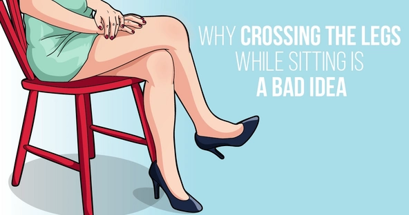 Why Crossing The Legs While Sitting Is A Bad Idea