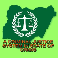Criminal Justice System In Nigeria; History, Administration, Objectives, Problems And Effectiveness
