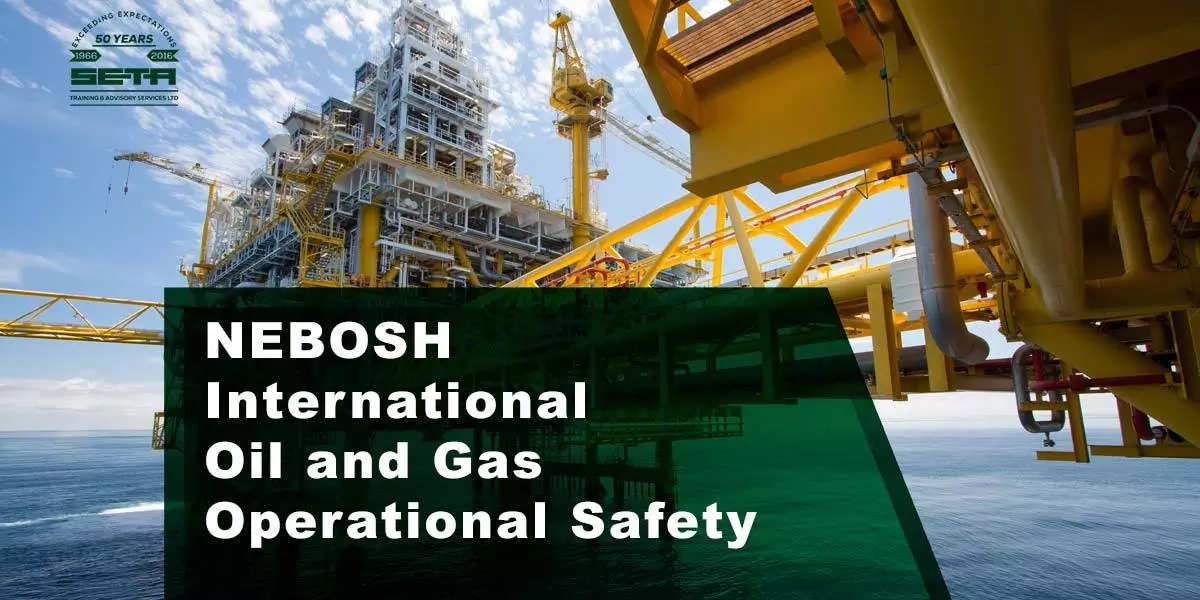 All you need to know about NEBOSH International Technical Certificate in Oil and Gas Operational Safety