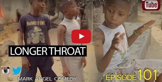 WATCH LONGER THROAT (Mark Angel Comedy) (Episode 101)