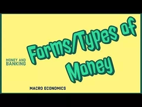 Forms or Types of Money